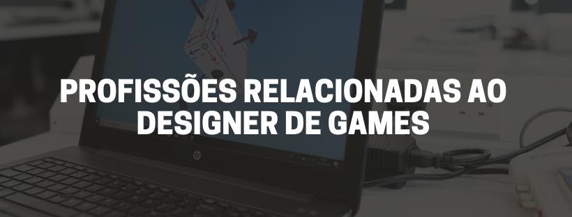 Profissões relacionadas ao designer de games